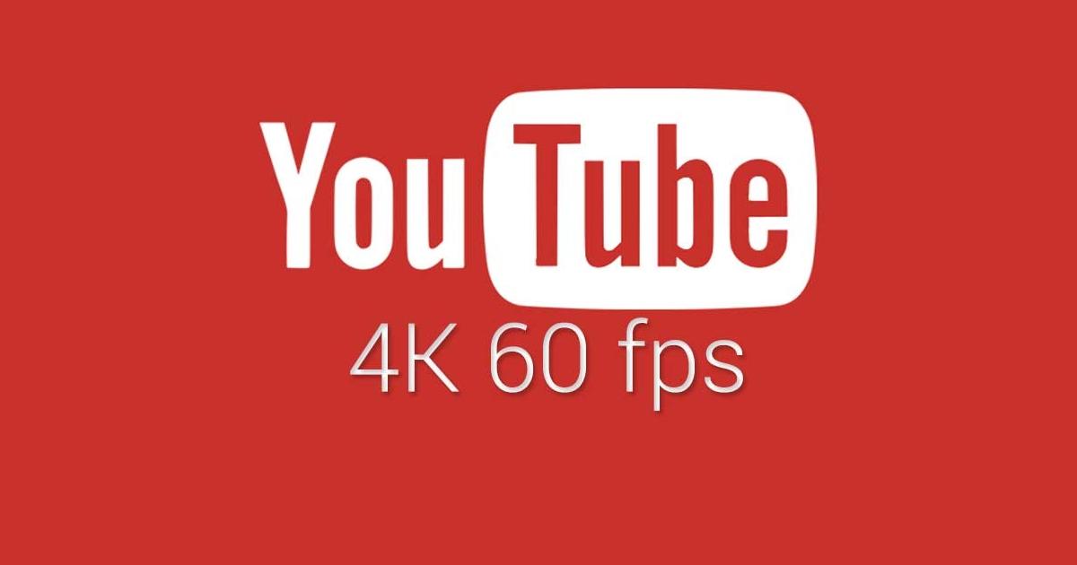 YouTube 4K 60 fps
